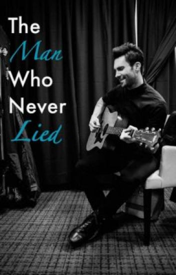 The Man Who Never Lied (Adam Levine Fan Fiction)