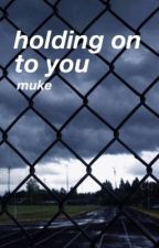 holding on to you ➳ muke by -misguidedghosts