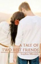 A Tale Of Two Best Friends (EDITING) by SophiaMission