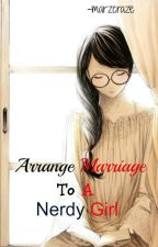 Arrange Marriage to a Nerdy Girl (ON-HOLD) by marzcraze