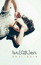 br(OK)en by skyripple