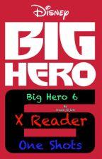 Big Hero 6 X Reader One Shots by Frozen_In_Life