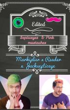(EDITED)Septiceyes and Pink mustaches Markiplier x Reader x Jacksepticeye by MidnightsRoses