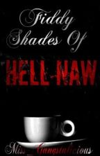 Fiddy Shades Of Hell Naw by Miss_Hoodnificent