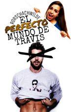 El perfecto mundo de Travis by RorschachWilde