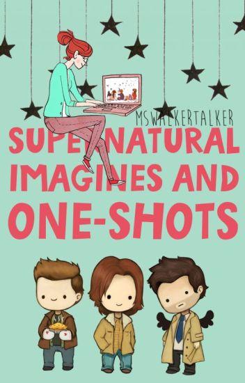Supernatural Imagines and One-shots
