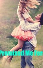 You Promised Me Forever (Memories Book 1 sequel) by leyamikaela