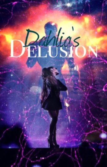 Dahlia's Delusion (UNDER INTENSE EDITING) (Tony Stark)  #wattys2017