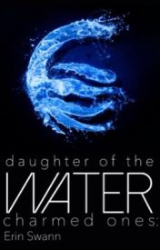 Daughter of the Charmed ones Book 1:Water by ErinSwann