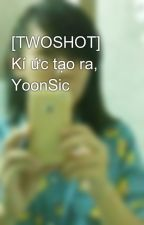 [TWOSHOT] Kí ức tạo ra, YoonSic by chuluvsnsd