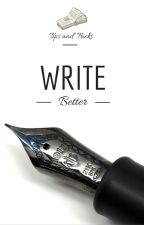 Write Better: Tips and tricks by WriterKellie