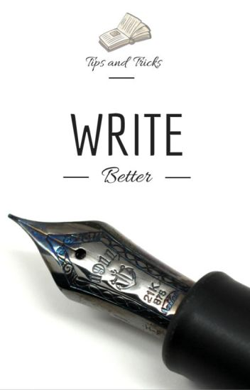 Write Better: Tips and tricks