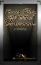 Never Play With the Unseen (screenplay) by canarypenman