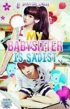 My Babysitter is Sadist (One Shot) by UnangDiyosa