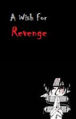 A Wish for Revenge: A Sasuke fanfiction (Cancelled)