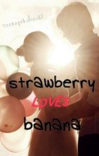 Strawberry Loves Banana by teenagekidrauhl