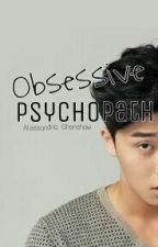Obsessive Psychopath by AlessandriaGhenshaw