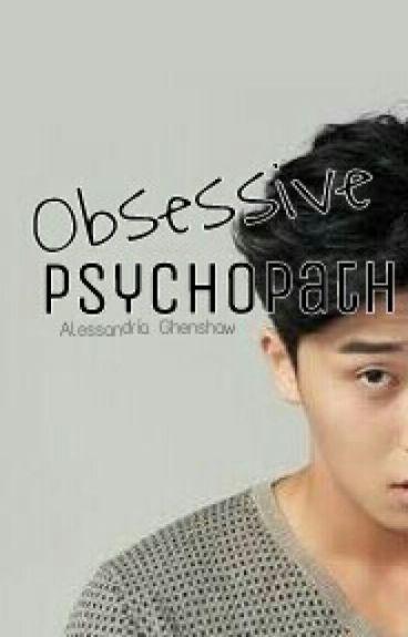 Obsessive Psychopath
