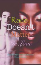 RACE; DOESN'T MATTER IN LOVE by christabelbrown1