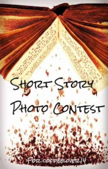 Short Story Photo Contest (3 stories so far) by AspiringWriter1994