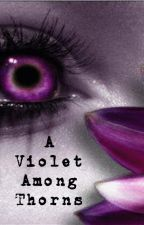 A Violet Among Thorns by choices_girl