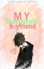 My Mannequin Boyfriend(Short Story) by ClaireMontecino