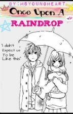 Once Upon A Raindrop by MsYoungHeart