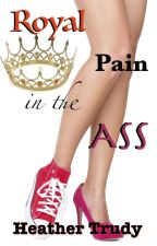 Royal Pain in the Ass [Sample entire book available through Amazon & Kindle] by PunkRockPenguin