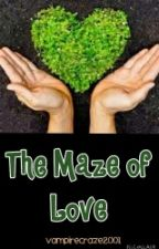THE MAZE OF LOVE by VampireCraze2001