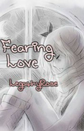 Fearing Love (NaLu Fan Fiction) COMPLETED