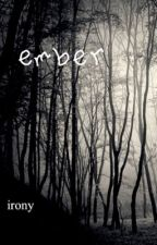 Ember by IronicGasMask