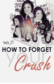How To Forget Your Crush by twyla_07