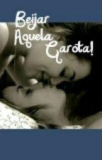 Beijar Aquela Garota? by Buh_Hunter