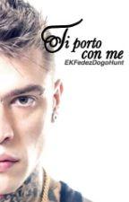 Ti porto con me (FF su Fedez) by EKFedezDogoHunt