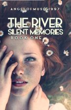 The River: Silent Memories by AngelofMusic1997
