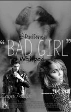 Bad Girl -Zayn y tu- Terminada by DaniiDaniela