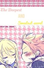The Deepest and Sweetest Secret ( A NaLu Fanfic ) by Dark_Shadow3
