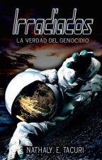 Irradiados. La verdad del Genocidio by Nathalyeunice