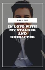 In Love With My Stalker And Kidnapper by -Baandss-