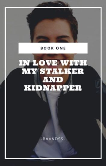 In Love With My Stalker And Kidnapper