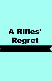 A Rifles' Regret by UNITAT0