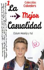 La Mejor Casualidad ~Calum Heaslip y Tú~ by Calumiiers