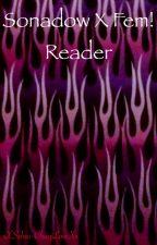 SonAdow X Fem!Reader by Sorry_Im_Dead
