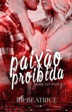 Paixão Proibida   (Livro 4) by rrbeatrice