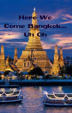 Here We Come Bangkok...Uh Oh! by GACfan4life