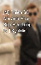 [M] Thiên Sứ Nói Anh Phải Bên Em [Long fic | KyuMin] by Pe_Boice