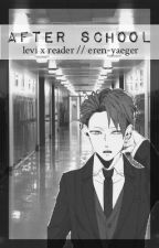 [HIATUS] After School (Teacher!Levi x Student!Reader) by eren-yaeger