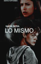 Nada será lo mismo (The Maze Runner Fanfic #1) by Reader_Emma