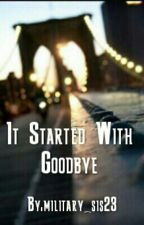 It Started With GoodBye by military_sis23