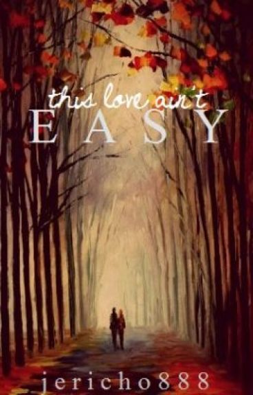 This Love Ain't Easy by Jericho888